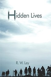Hidden Lives by R. W. Ley
