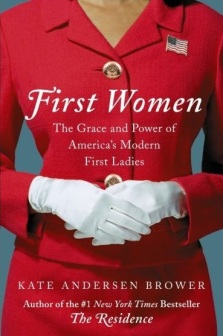 first-women-the-grace-and-power-of-americas-modern-first-ladies-by-kate-andersen-brower