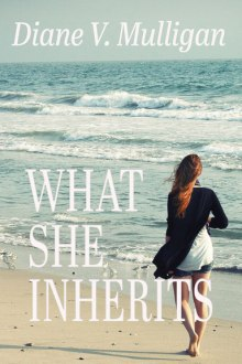 What She Inherits by Diane V. Mulligan