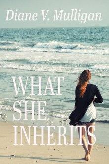 What She Inherits by Diane V. Mulligan